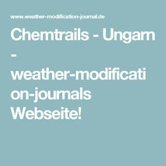 Chemtrails - Ungarn - weather-modification-journals Webseite!