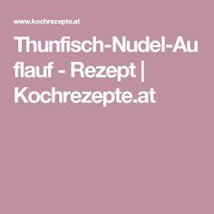 Thunfisch-Nudel-Auflauf - Rezept | Kochrezepte.at