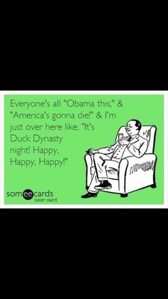Duck Dynasty :) of course the Obama mess bothers me, but it's nice to forget about it all for one night!!