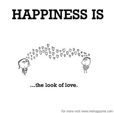 Happiness is the look of love.