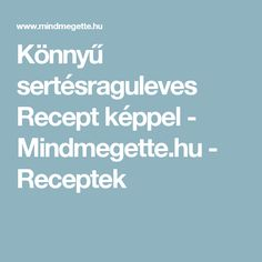 Könnyű sertésraguleves Recept képpel - Mindmegette.hu - Receptek
