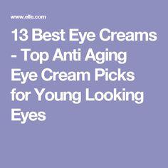 13 Best Eye Creams - Top Anti Aging Eye Cream Picks for Young Looking Eyes