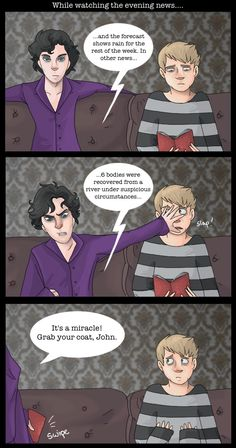 (Sherlock, basically by Tweek278.deviantart.com) Sherlock slapping Jawn out of excitement... Yes, this is amusing. :)