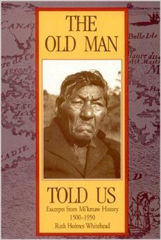 The Old Man Told Us: Exerpts From Mi'kmaq History 1500-1950
