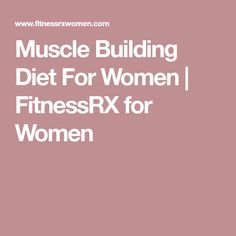 Muscle Building Diet For Women | FitnessRX for Women
