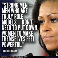 Michelle Obama I will always consider her a strong role model for my daughter.