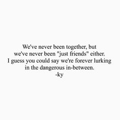 We've never been 'just friends' Best Love Quotes, Real Talk Quotes, Fact Quotes, Mood Quotes, Life Quotes, This Is Me Quotes, Beautiful Friend Quotes, Bad Boy Quotes, Just Friends Quotes