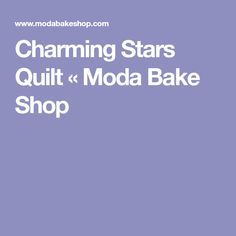 Charming Stars Quilt « Moda Bake Shop