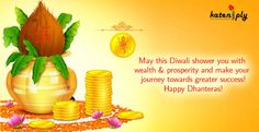 May this Diwali shower you with wealth & prosperity and make your journey towards greater success! Happy Dhanteras!