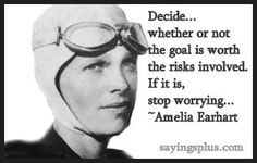 Amelia Earhart, who was an early role model. Gone before I was born, for some reason, I have always missed her as if I had known her.