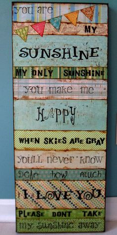Made out of scrapbook paper. My mom used to sing this to me when I was little! Arts And Crafts, Paper Crafts, Diy Crafts, Cuadros Diy, Art Projects, Projects To Try, Lettering, Typography, You Are My Sunshine