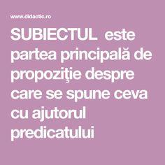 SUBIECTUL este partea principală de propoziţie despre care se spune ceva cu ajutorul predicatului