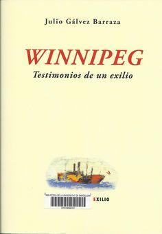 Julio Gálvez Barraza. Winnipeg : testimonios de un exilio. Sevilla : Renacimiento, 2014. 419 p. #CRAIBibrepublica #novetatsCRAIBibrepublica #novetatsBibrep_maig15 #CRAIUB