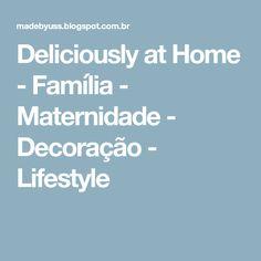 Deliciously at Home - Família - Maternidade - Decoração - Lifestyle