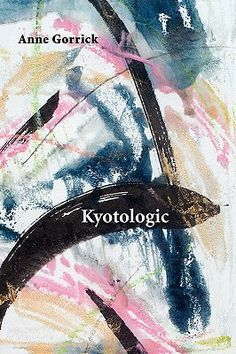 POETRY: Kyotologic by Anne Gorrick (Shearsman Books)