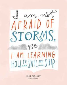 Wonderful Quotes About Life From Children's Books I am not afraid of storms for I am learning how to sail my ship. Louisa May Alcott, Little WomenI am not afraid of storms for I am learning how to sail my ship. Louisa May Alcott, Little Women Great Quotes, Quotes To Live By, Me Quotes, Motivational Quotes, Inspirational Quotes, People Quotes, Positive Quotes, Super Quotes, Beauty Quotes