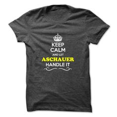 [New tshirt name ideas] Keep Calm and Let ASCHAUER Handle it Shirt design 2016 Hoodies, Tee Shirts