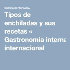 Tipos de enchiladas y sus recetas « Gastronomía internacional