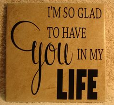 I'm so glad to have you in my life. by VINYLandBOWS on Etsy, $9.00