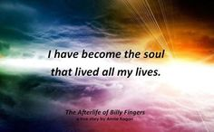 """""""I have become the soul that lived all my lives."""" --The Afterlife of Billy Fingers Amen, Positive Thoughts, Attitude Thoughts, Positive Quotes, Positive Affirmations, Happy Thoughts, Positive Messages, Life Thoughts, Positive Attitude"""