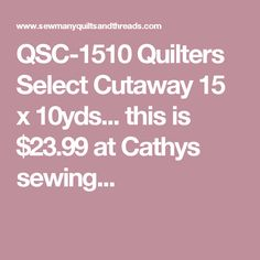 QSC-1510 Quilters Select Cutaway 15 x 10yds... this is $23.99 at Cathys sewing...