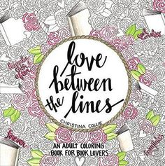 Prices for Love Between the Lines: An Adult Coloring Book for Book Lovers by Christina Collie Adult Coloring, Coloring Books, Colouring, Good Books, My Books, Hidden Images, And Just Like That, To Color, Drawing S