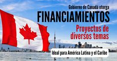 FINANCIACIÓN A PROYECTOS POR PARTE DEL GOBIERNO DE CANADÁ  Más Información:https://goo.gl/9UXxnJ