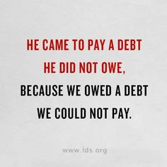 He came to pay a debt He did not owe...