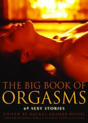 "The Big Book of Orgasms - 69 Sexy Stories! Inspirational as well as aspirational, this book celebrates women's sexuality by reaching new heights of excellence. Each of the 69 stories about ""the big O"" is a peak experience in and of itself."