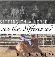 Totally true!  Don't say you know how to ride just because you went on a trail ride at the state park.
