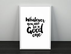 Whatever you are Be a Good One.Printable Art.Typography Digital Art. Instant Download.