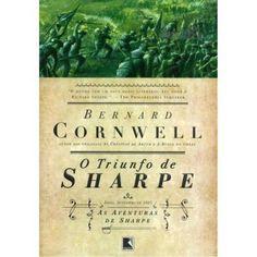 O Triunfo de Sharpe (Bernard Cornwell) As Aventuras de um Soldado nas Guerras Napoleônicas #2  http://blablablaaleatorio.com/2012/11/27/o-triunfo-de-sharpe-bernard-cornwell/