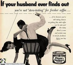 If your husband ever finds out you're not store-testing for fresher coffee...""
