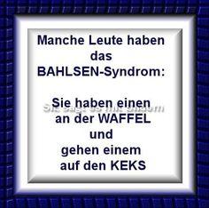 Manche Leute haben das BAHLSEN-Syndrom: Sie haben einen an der WAFFEL und gehen…