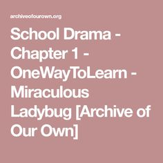 School Drama - Chapter 1 - OneWayToLearn - Miraculous Ladybug [Archive of Our Own]