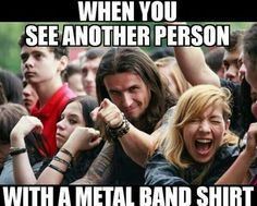 Happened yesterday when I saw a dude wearing Slayer.