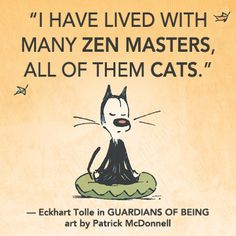 """I have lived with many Zen masters, all of them cats."" -From Guardians of Being by Eckhart Tolle with art by Mutts Creator Patrick McDonnell"