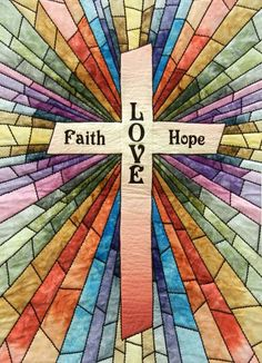 Quilt Inspiration: Faith, Hope and Love quilt - stained glass quilted church banners Stained Glass Quilt, Stained Glass Patterns, Cross Patterns, Quilt Patterns Free, Quilting Projects, Quilting Designs, Quilt Design, Stain Glass Cross, Cross Quilt
