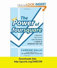 The Power of foursquare  7 Innovative Ways to Get Your Customers to Check In Wherever They Are (9780071773171) Carmine Gallo , ISBN-10: 0071773177  , ISBN-13: 978-0071773171 ,  , tutorials , pdf , ebook , torrent , downloads , rapidshare , filesonic , hotfile , megaupload , fileserve