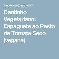 Cantinho Vegetariano: Espaguete ao Pesto de Tomate Seco (vegana)