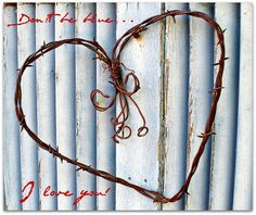 Rustic Barbed Wire Heart.  This is a card, but I have barbed wire that I could make this.