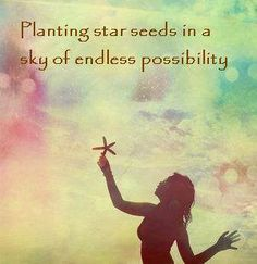 Planting star seeds in a sky of endless possibility ~