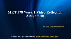 A team of learned professional is at your service to help you get through the difficult MKT 578 Week 1 Video Reflection Assignment University of Phoenix.