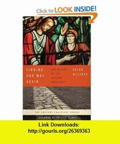 Finding Our Way Again The Return of the Ancient Practices Brian D. McLaren , ISBN-10: 0849901146  ,  , ASIN: B0023RSZU0 , tutorials , pdf , ebook , torrent , downloads , rapidshare , filesonic , hotfile , megaupload , fileserve
