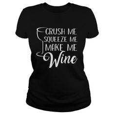 CRUSH ME SQUEEZE ME MAKE ME WINE