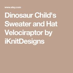 Dinosaur Child's Sweater and Hat - Velociraptor - Knitting Pattern, Dinosaur Sweater and Hat Knitting Pattern, Dino Knitting Pattern Dinosaur Sweater, Ear Warmers, Knitted Hats, Knitting Patterns, Children, Sweaters, Young Children, Knitting Paterns, Kids