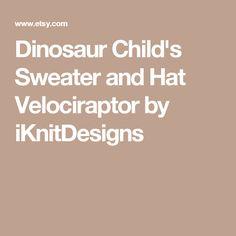 Dinosaur Child's Sweater and Hat Velociraptor by iKnitDesigns