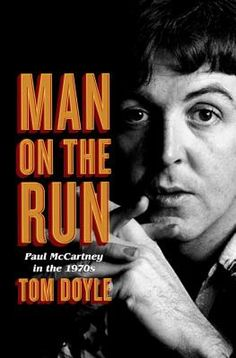 Man on the Run: Paul McCartney in the 1970s  By Tom Doyle