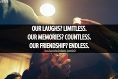 #4779 Our laughs? Limitless. Our memories? Countless. Our friendship? Endless.