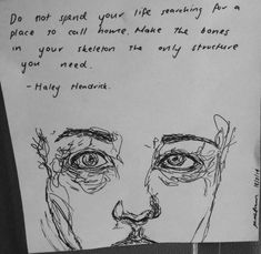 """""""Do not spend your life searching for a place to call home. Make the bones in your skeleton the only structure you need."""" –Haley Hendrick"""